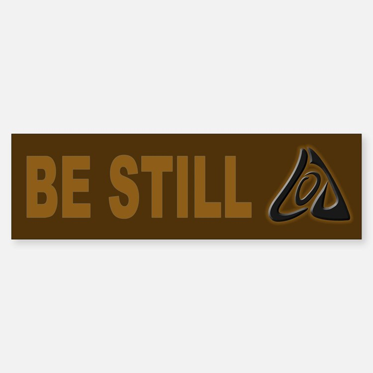 Be Still Bumper Bumper Bumper Sticker