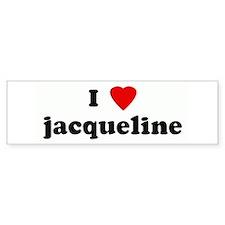 I Love jacqueline Bumper Bumper Sticker