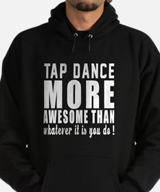 Tap dance more awesome designs Hoodie