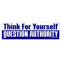 Think and Question Authority Bumper Bumper Sticker