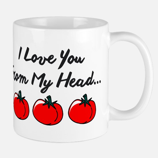 I Love You From My Head Tomatos To My Toes. Mugs