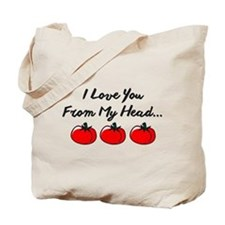 I LOVE YOU FROM MY HEAD TOMATOS TO MY TOES. Tote B