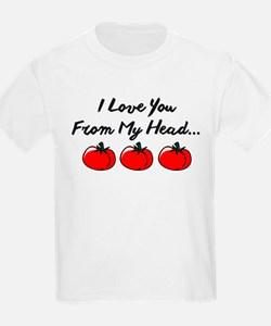 I LOVE YOU FROM MY HEAD TOMATOS TO MY TOES. T-Shir