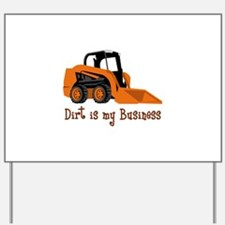 DIRT IS MY BUSINESS Yard Sign
