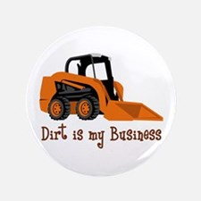 DIRT IS MY BUSINESS Button