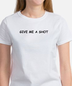 Give Me A Shot Tee