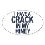 I have A Crack In My Hiney! Oval Sticker