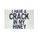I have A Crack In My Hiney! Rectangle Magnet (100