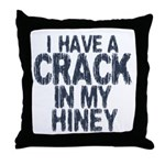 I have A Crack In My Hiney! Throw Pillow