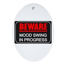 Beware Mood Swing In Progress Oval Ornament