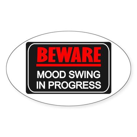 Beware Mood Swing In Progress Oval Sticker