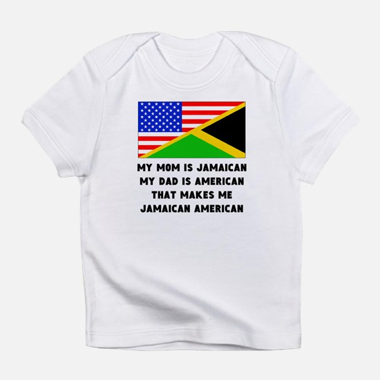 That Makes Me Jamaican American Infant T-Shirt