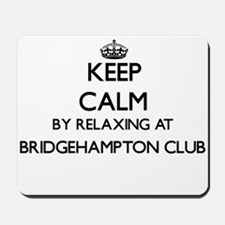 Keep calm by relaxing at Bridgehampton C Mousepad