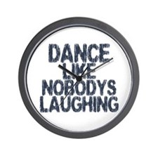 Dance Like Nobodys Laughing Wall Clock