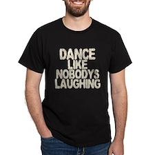 Dance Like Nobodys Laughing T-Shirt