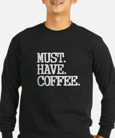 Must Have Coffee Long Sleeve T-Shirt