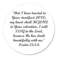 Psalm 13:5-6 Round Car Magnet