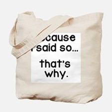 Because I Said So Tote Bag