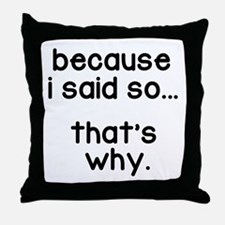 Because I Said So Throw Pillow