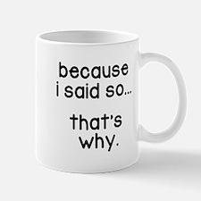 Because I Said So Mugs