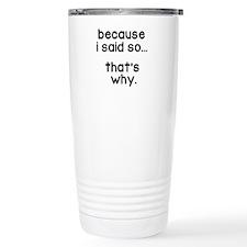 Because I Said So Travel Mug