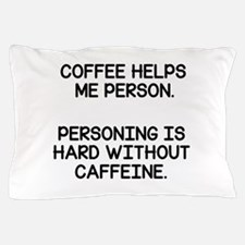 Coffee Helps Me Person Pillow Case