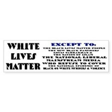 WHITE LIVES MATTER EXCEPT: Bumper Bumper Sticker