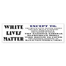 WHITE LIVES MATTER EXCEPT: Bumper Car Sticker