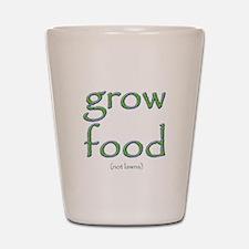 Grow Food Not Lawns Shot Glass