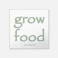 "Grow Food Not Lawns Square Sticker 3"" x 3"""