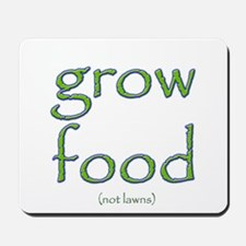 Grow Food Not Lawns Mousepad