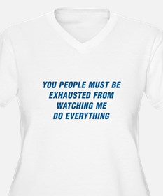 YOU POEPLE MUST BE EXHAUSTED FRO Plus Size T-Shirt