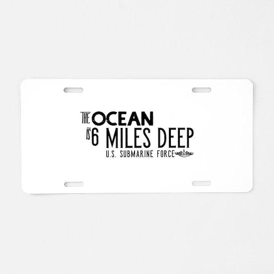 The Ocean is 6 Miles Deep Aluminum License Plate