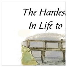 THE HARDEST THING IN LIFE TO LEARN IS WHICH BRIDGE Poster