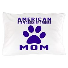 American Staffordshire Terrier mom des Pillow Case