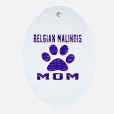 Belgian Malinois mom designs Oval Ornament