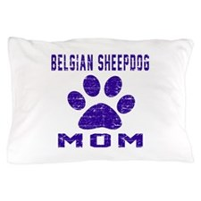 Belgian Sheepdog mom designs Pillow Case