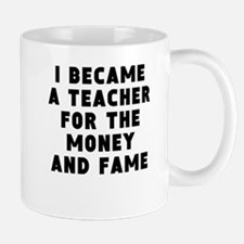 Teacher Money And Fame Mugs
