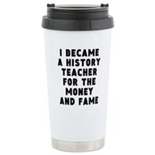 History Teacher Money And Fame Travel Mug
