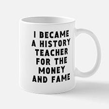 History Teacher Money And Fame Mugs