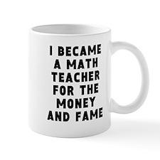 Math Teacher Money And Fame Mugs