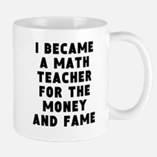 Math Teacher Money And Fame Mugs