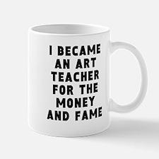 Art Teacher Money And Fame Mugs