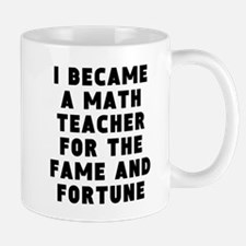 Math Teacher Fame And Fortune Mugs