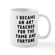 Art Teacher Fame And Fortune Mugs