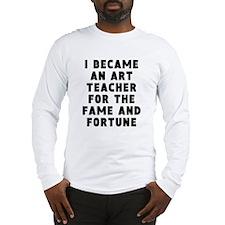 Art Teacher Fame And Fortune Long Sleeve T-Shirt