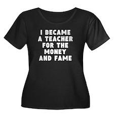 Teacher Money And Fame Plus Size T-Shirt