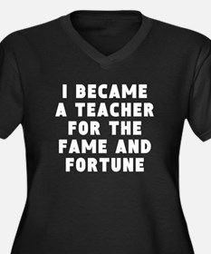 Teacher Fame And Fortune Plus Size T-Shirt