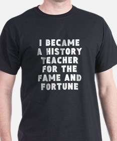History Teacher Fame And Fortune T-Shirt