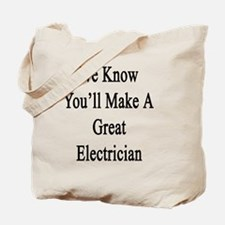 We Know You'll Make A Great Electrician  Tote Bag